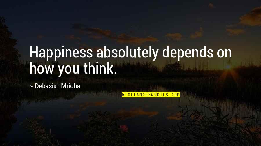 Funny Lazy Employee Quotes By Debasish Mridha: Happiness absolutely depends on how you think.