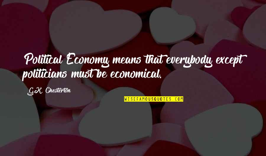 Funny Lazy Employee Quotes By G.K. Chesterton: Political Economy means that everybody except politicians must