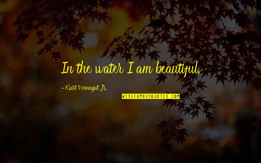 Funny Lazy Employee Quotes By Kurt Vonnegut Jr.: In the water I am beautiful.