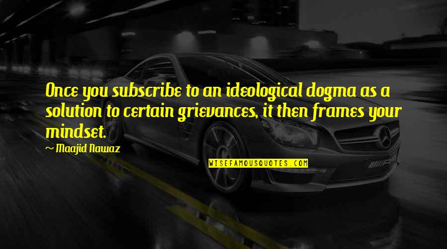 Funny Lazy Employee Quotes By Maajid Nawaz: Once you subscribe to an ideological dogma as