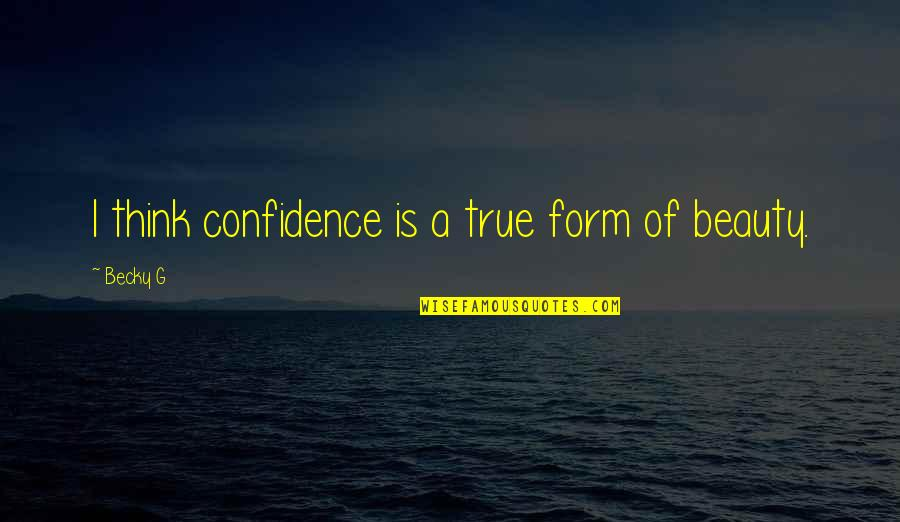 Funny Lean Six Sigma Quotes By Becky G: I think confidence is a true form of