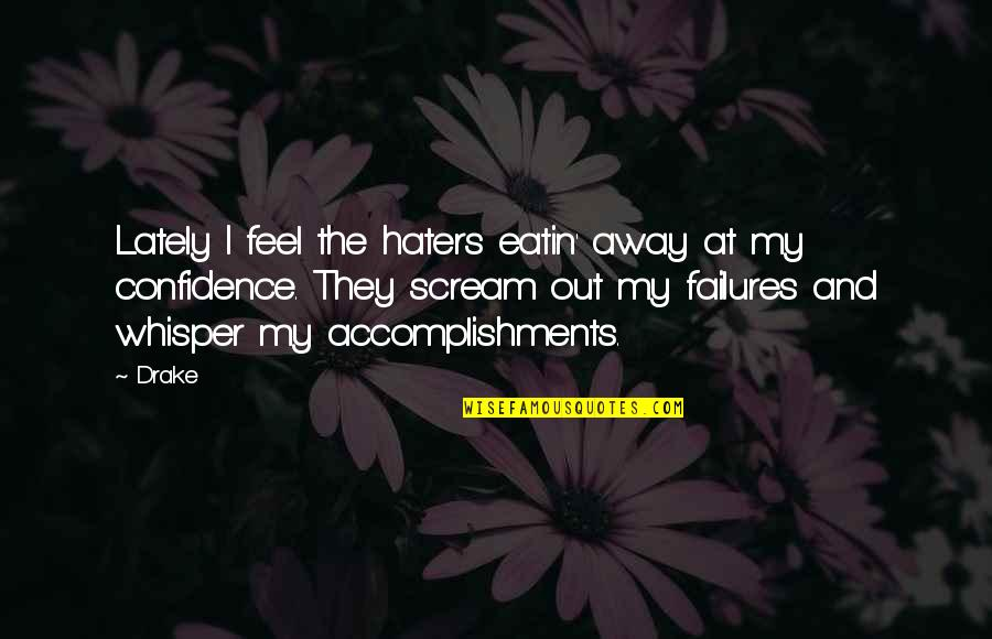 Funny Lean Six Sigma Quotes By Drake: Lately I feel the haters eatin' away at