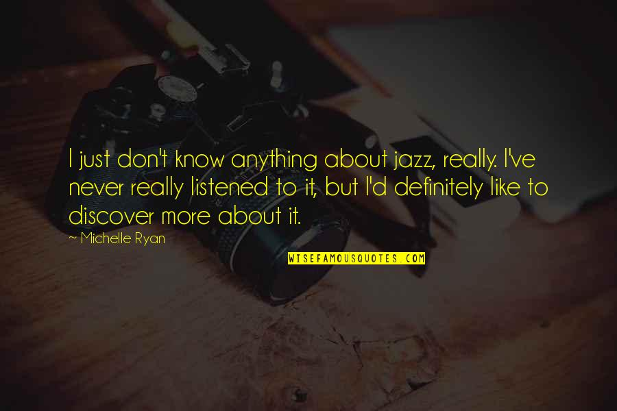 Funny Lean Six Sigma Quotes By Michelle Ryan: I just don't know anything about jazz, really.