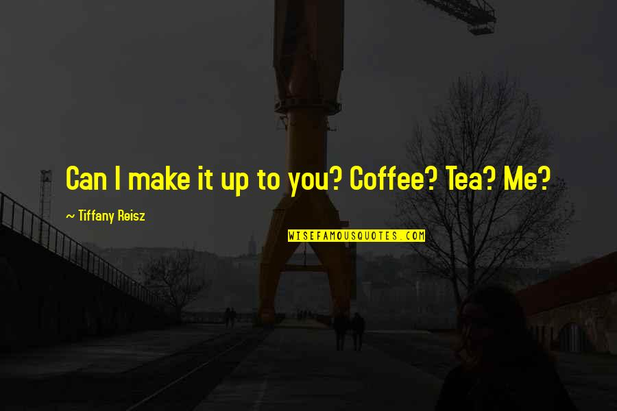Funny Lean Six Sigma Quotes By Tiffany Reisz: Can I make it up to you? Coffee?