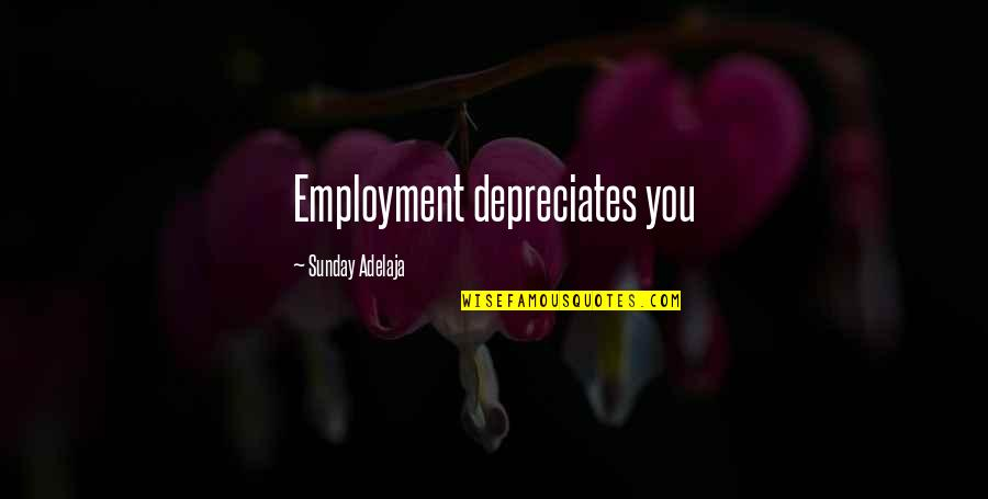 Funny Legal Drinking Age Quotes By Sunday Adelaja: Employment depreciates you