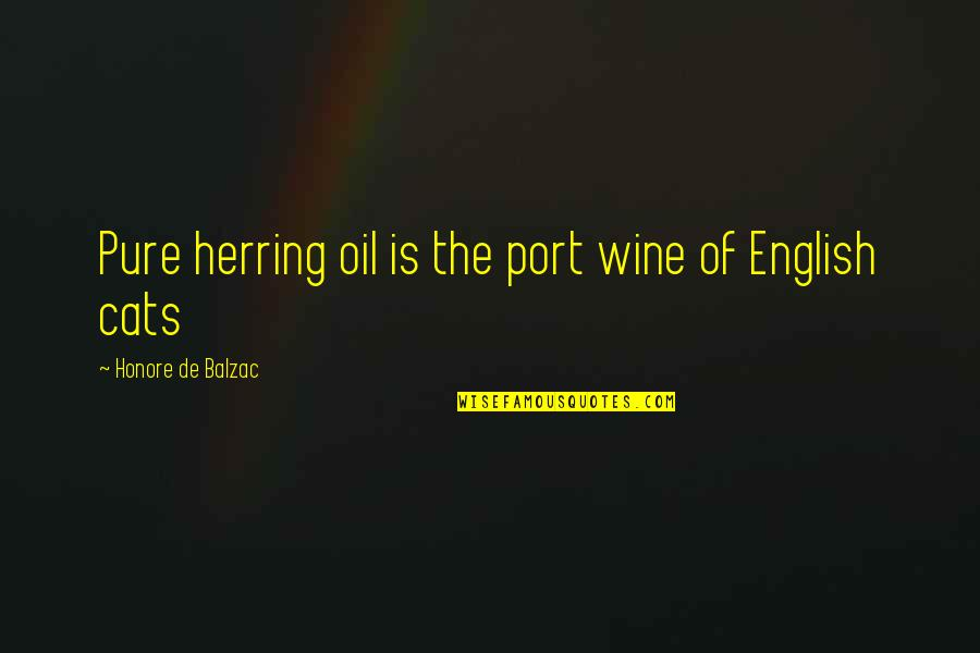 Funny Lifesaver Quotes By Honore De Balzac: Pure herring oil is the port wine of