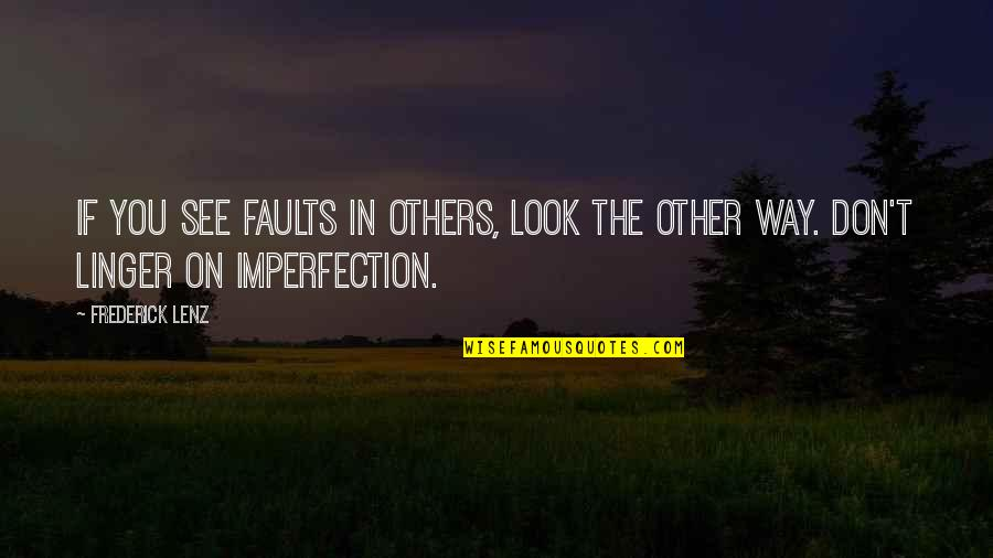 Funny Lifting Weight Quotes By Frederick Lenz: If you see faults in others, look the