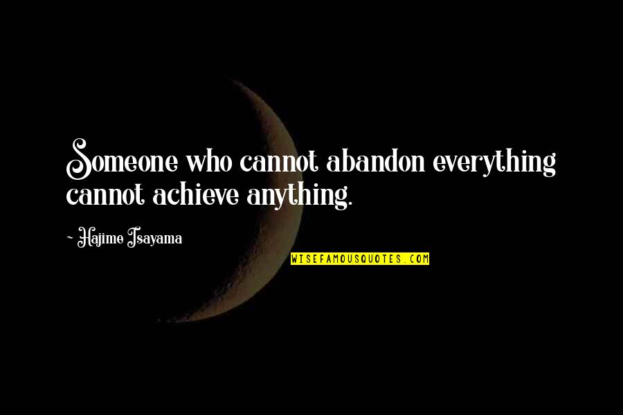 Funny Lifting Weight Quotes By Hajime Isayama: Someone who cannot abandon everything cannot achieve anything.