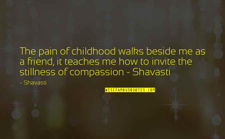 Funny Lifting Weight Quotes By Shavasti: The pain of childhood walks beside me as