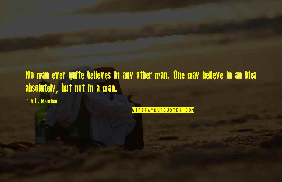 Funny Little Life Quotes By H.L. Mencken: No man ever quite believes in any other