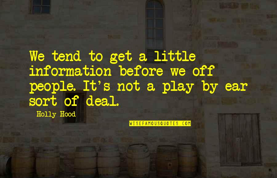 Funny Little Life Quotes By Holly Hood: We tend to get a little information before