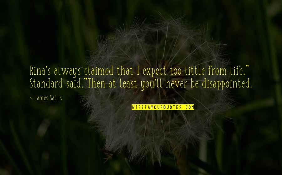 Funny Little Life Quotes By James Sallis: Rina's always claimed that I expect too little