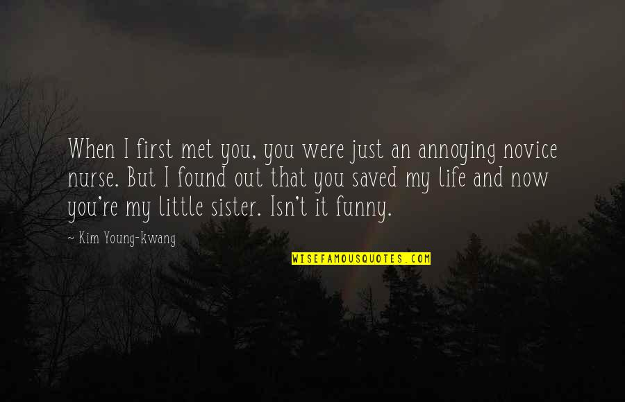 Funny Little Life Quotes By Kim Young-kwang: When I first met you, you were just