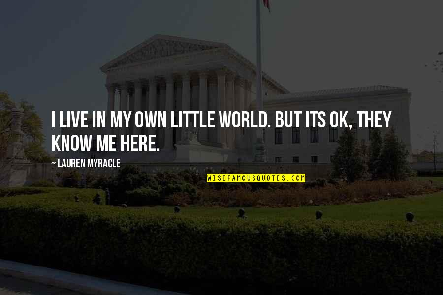 Funny Little Life Quotes By Lauren Myracle: I live in my own little world. But