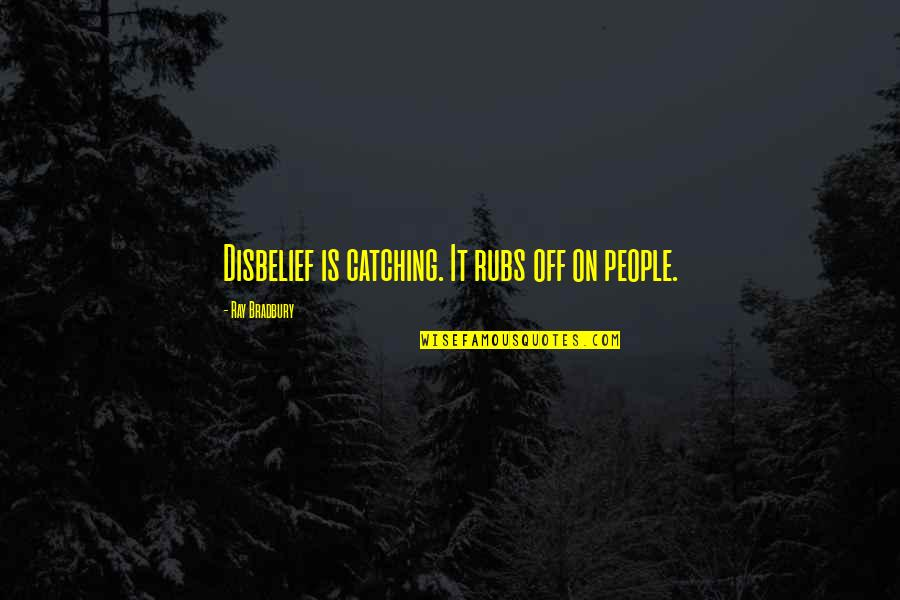 Funny Little Life Quotes By Ray Bradbury: Disbelief is catching. It rubs off on people.