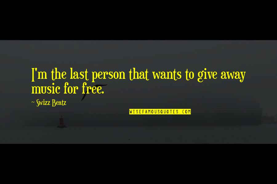 Funny Little Life Quotes By Swizz Beatz: I'm the last person that wants to give