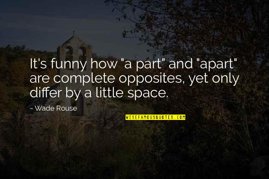 """Funny Little Life Quotes By Wade Rouse: It's funny how """"a part"""" and """"apart"""" are"""