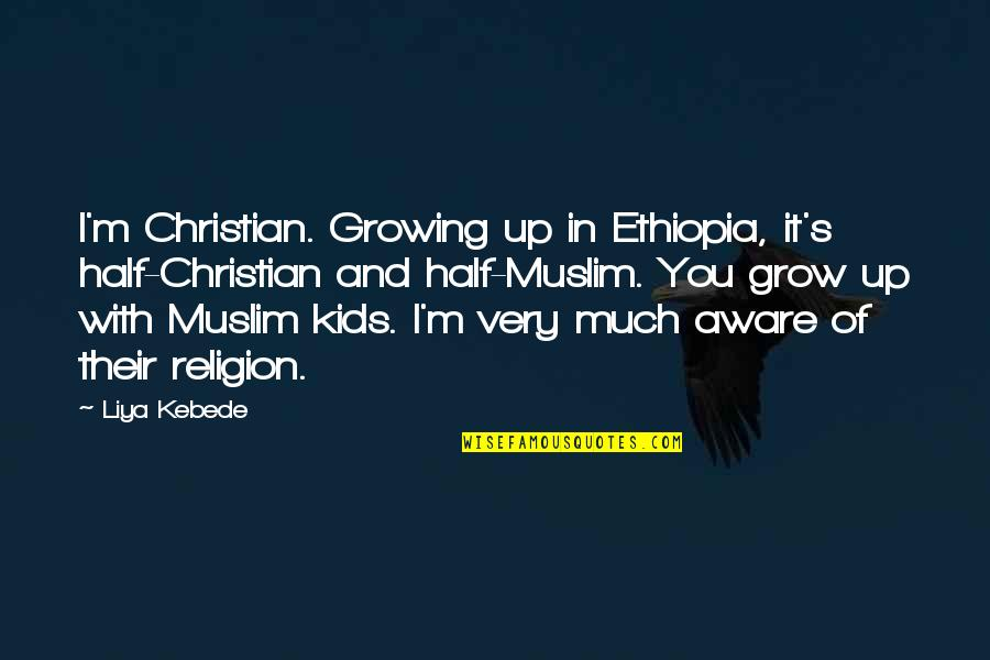 Funny Louis Litt Quotes By Liya Kebede: I'm Christian. Growing up in Ethiopia, it's half-Christian