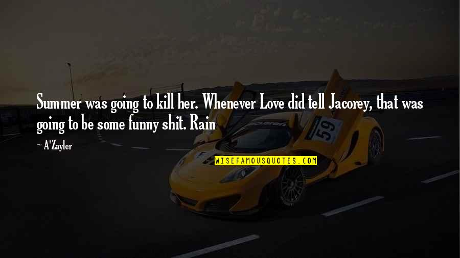 Funny Love Quotes By A'Zayler: Summer was going to kill her. Whenever Love