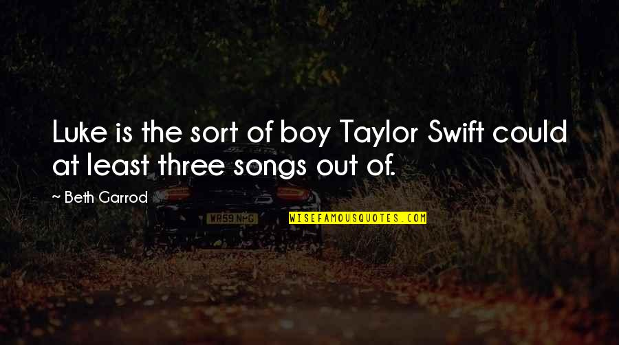 Funny Love Quotes By Beth Garrod: Luke is the sort of boy Taylor Swift