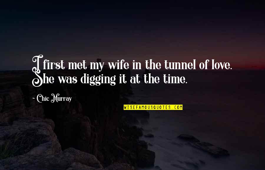 Funny Love Quotes By Chic Murray: I first met my wife in the tunnel