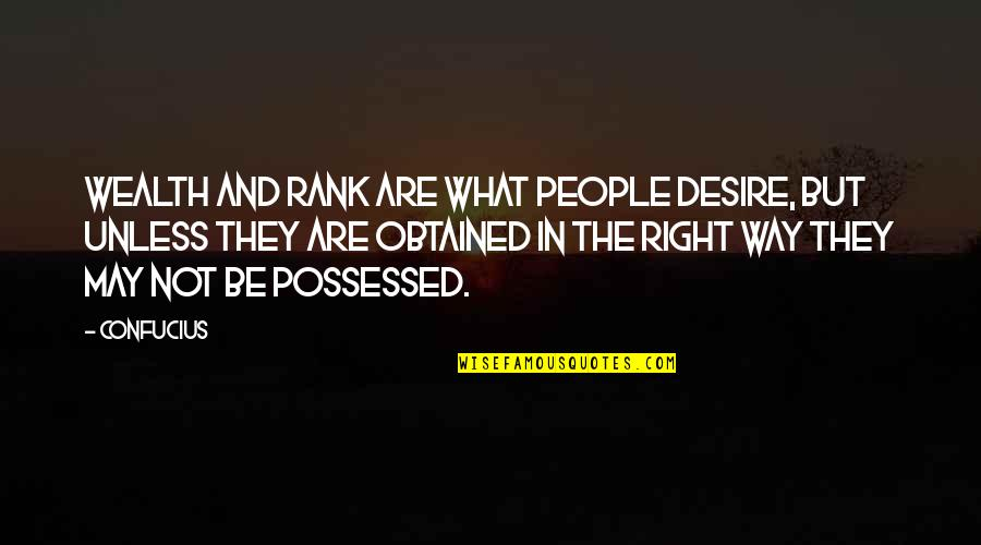 Funny Love Quotes By Confucius: Wealth and rank are what people desire, but