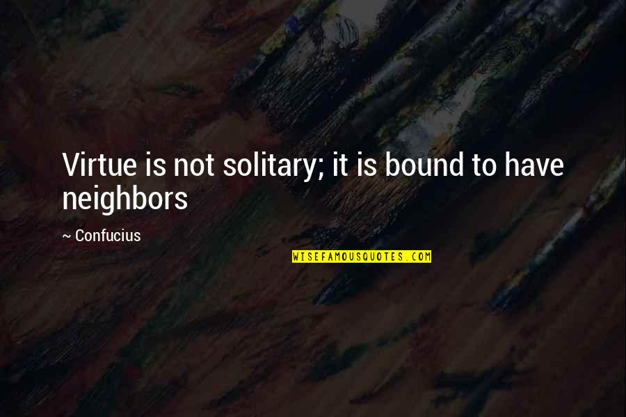 Funny Love Quotes By Confucius: Virtue is not solitary; it is bound to