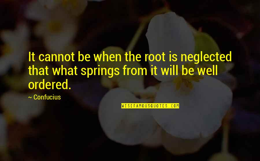 Funny Love Quotes By Confucius: It cannot be when the root is neglected