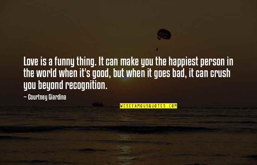 Funny Love Quotes By Courtney Giardina: Love is a funny thing. It can make