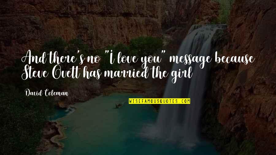 "Funny Love Quotes By David Coleman: And there's no ""I love you"" message because"