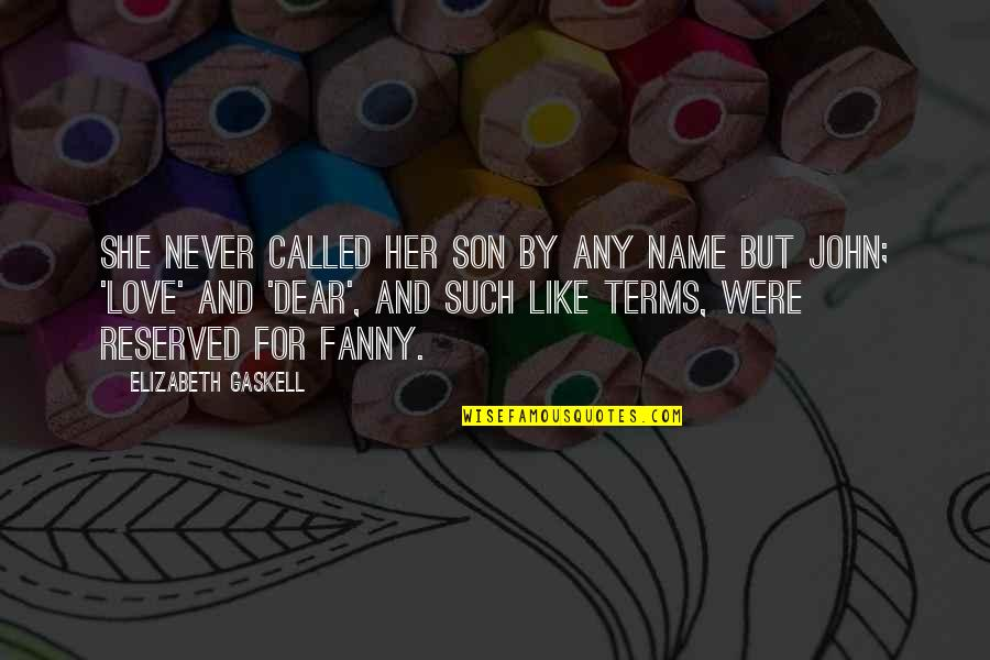 Funny Love Quotes By Elizabeth Gaskell: She never called her son by any name
