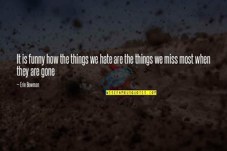 Funny Love Quotes By Erin Bowman: It is funny how the things we hate