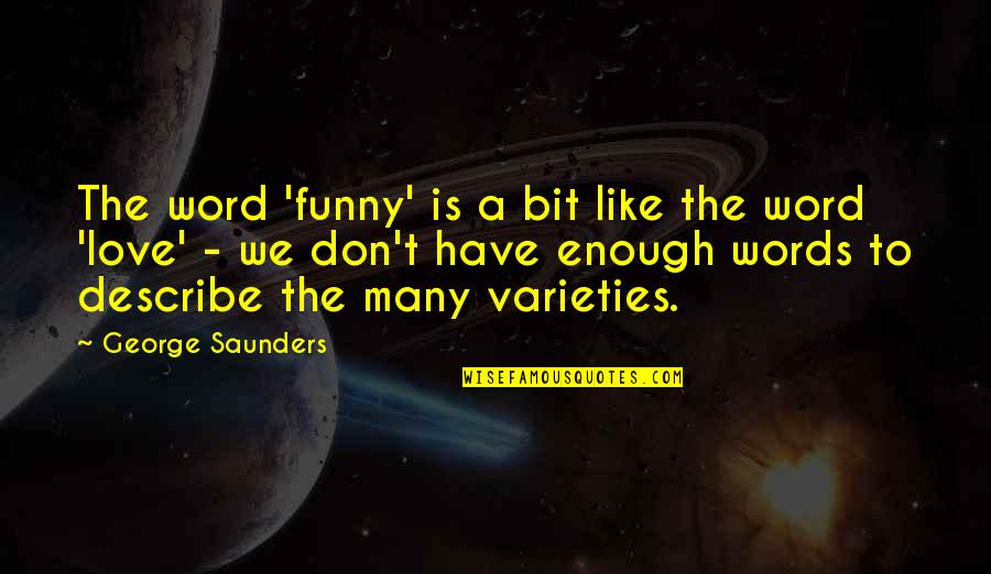 Funny Love Quotes By George Saunders: The word 'funny' is a bit like the