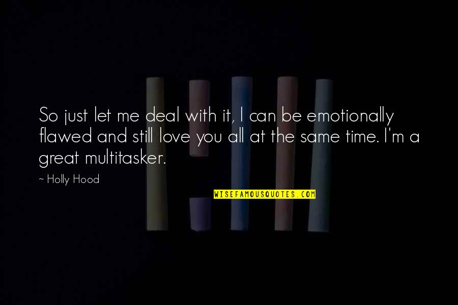 Funny Love Quotes By Holly Hood: So just let me deal with it, I