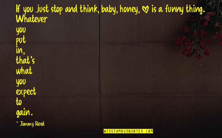 Funny Love Quotes By Jimmy Reed: If you just stop and think, baby, honey,