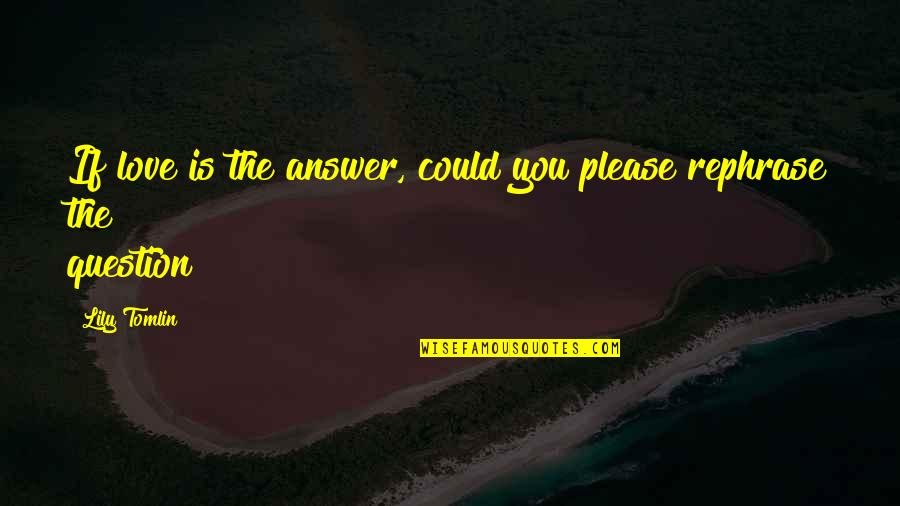 Funny Love Quotes By Lily Tomlin: If love is the answer, could you please