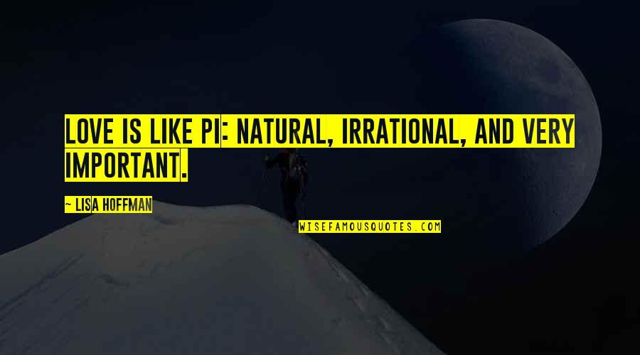 Funny Love Quotes By Lisa Hoffman: Love is like Pi: natural, irrational, and very