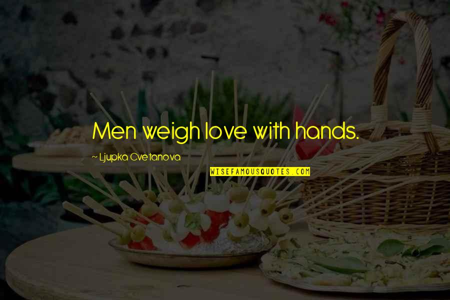 Funny Love Quotes By Ljupka Cvetanova: Men weigh love with hands.