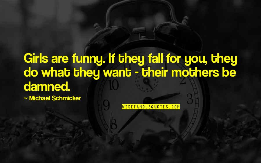 Funny Love Quotes By Michael Schmicker: Girls are funny. If they fall for you,