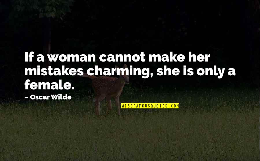 Funny Love Quotes By Oscar Wilde: If a woman cannot make her mistakes charming,