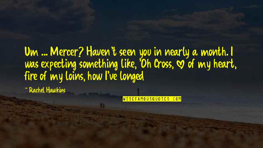 Funny Love Quotes By Rachel Hawkins: Um ... Mercer? Haven't seen you in nearly