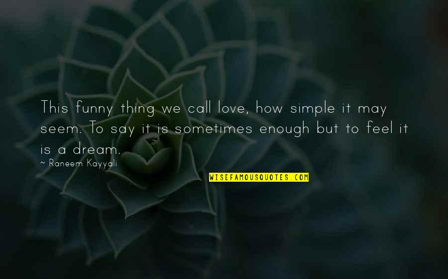 Funny Love Quotes By Raneem Kayyali: This funny thing we call love, how simple