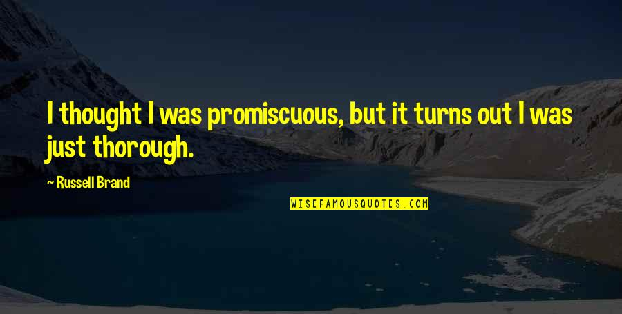Funny Love Quotes By Russell Brand: I thought I was promiscuous, but it turns