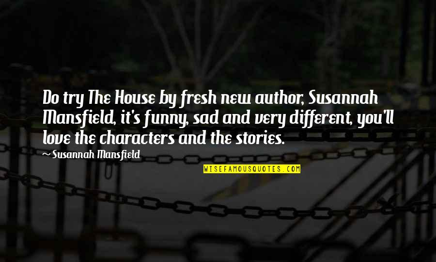 Funny Love Quotes By Susannah Mansfield: Do try The House by fresh new author,