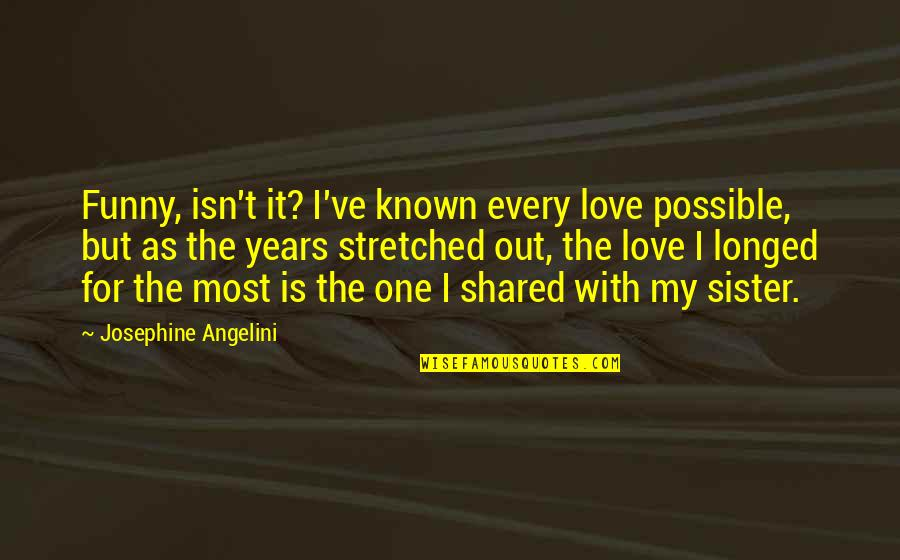 Funny Love You Sister Quotes By Josephine Angelini: Funny, isn't it? I've known every love possible,