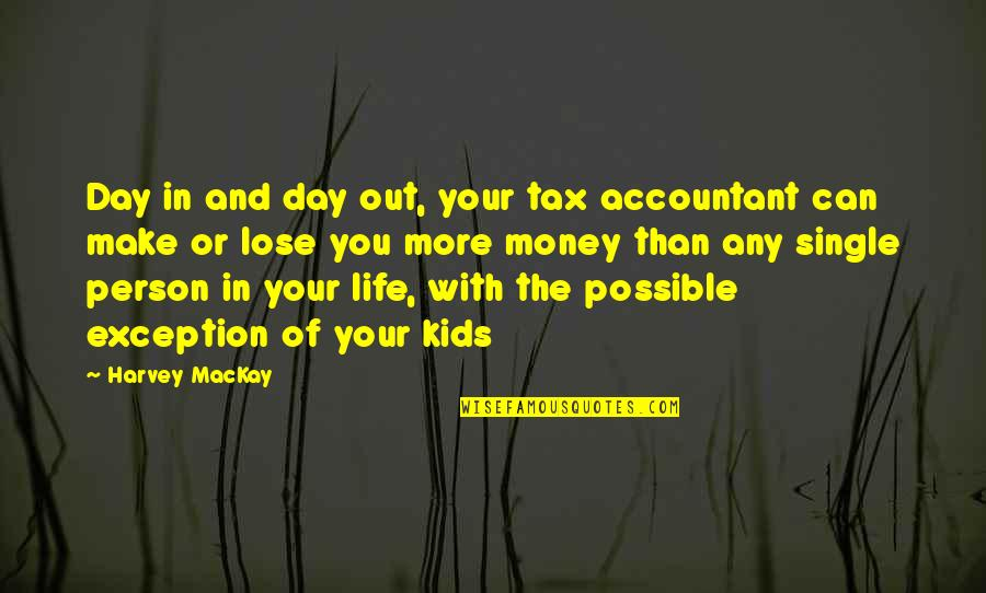 Funny Make Your Day Quotes By Harvey MacKay: Day in and day out, your tax accountant