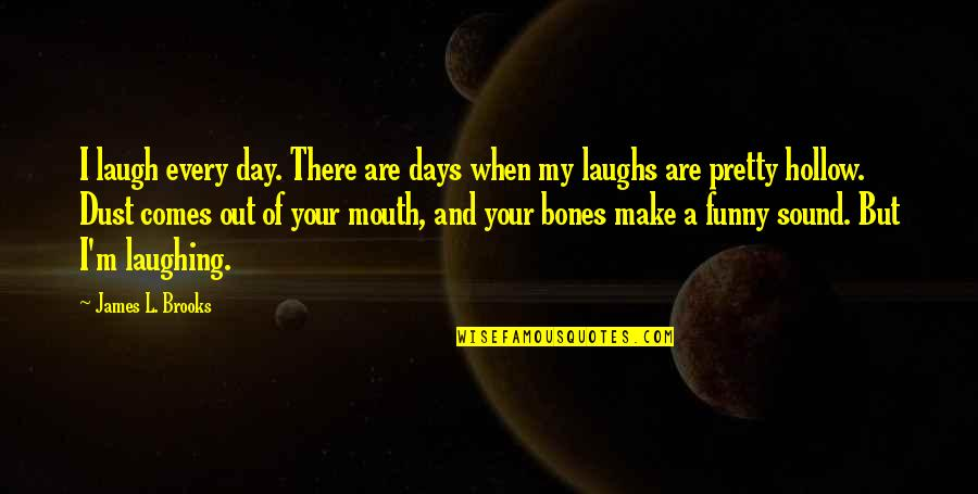 Funny Make Your Day Quotes By James L. Brooks: I laugh every day. There are days when