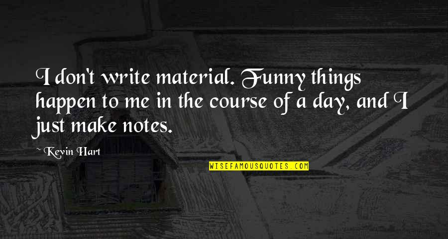 Funny Make Your Day Quotes By Kevin Hart: I don't write material. Funny things happen to