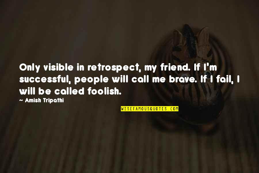 Funny Male Nurse Quotes By Amish Tripathi: Only visible in retrospect, my friend. If I'm