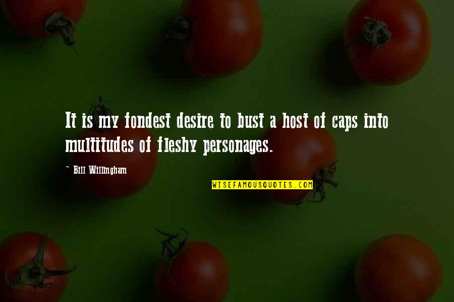 Funny Male Nurse Quotes By Bill Willingham: It is my fondest desire to bust a